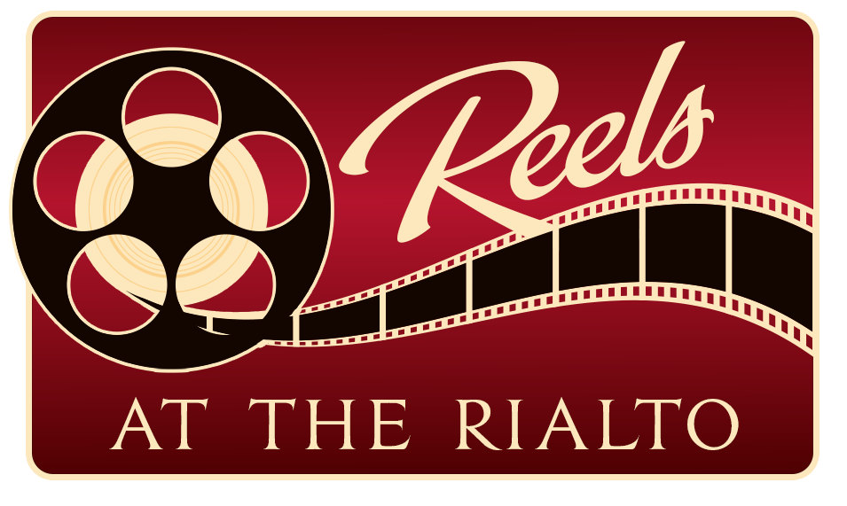 INTRODUCING  REELS AT THE RIALTO: A NEW YEAR-ROUND MOVIE SERIES