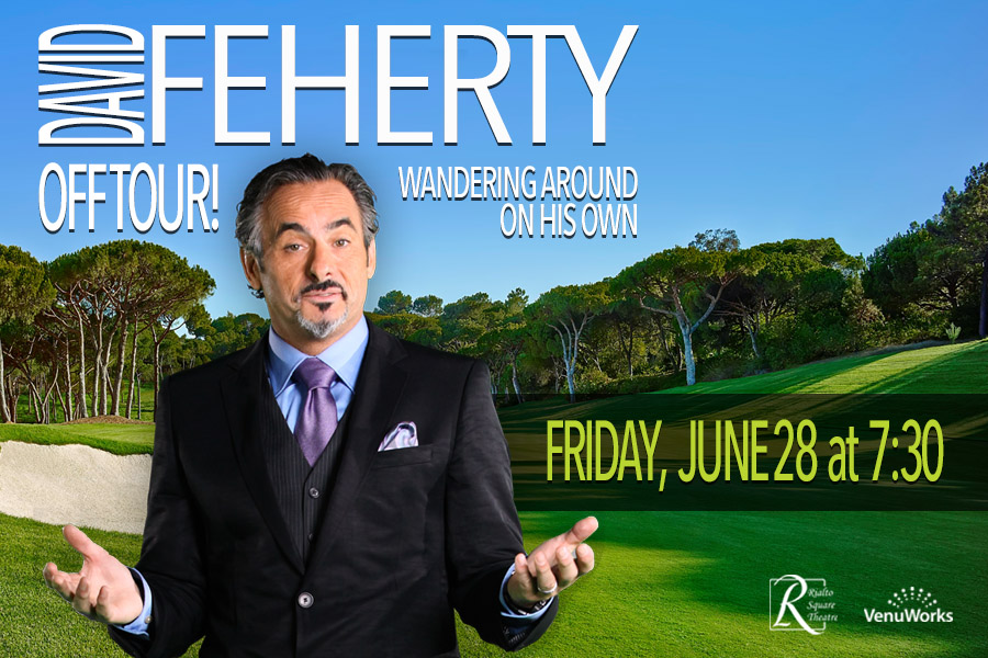 FORMER GOLF PRO, DAVID FEHERTY, BRINGS HIS HILARIOUS STAGE SHOW TO THE RIALTO SQUARE