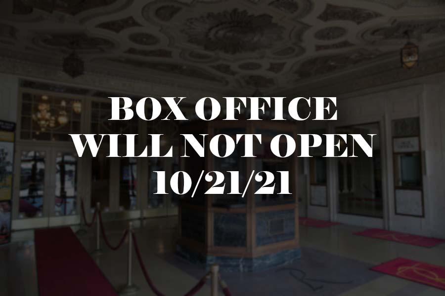 Box Office will not open on October 21, 2021